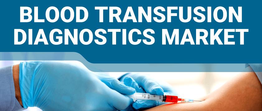 Blood Transfusion Diagnostics Market