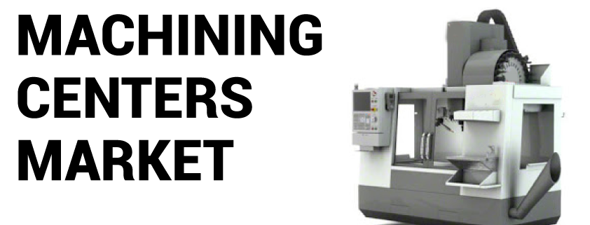 Machining Centers Market