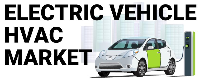 Electric Vehicle HVAC Market