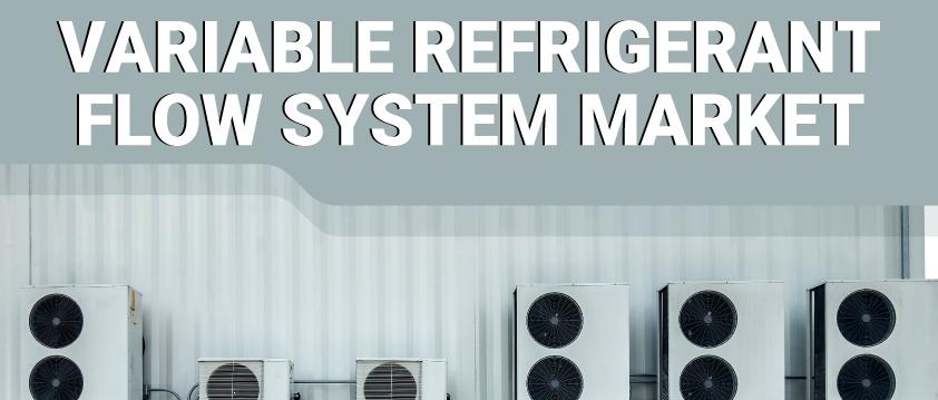 Variable Refrigerant Flow (VRF) Systems Market