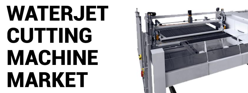Waterjet Cutting Machines Market