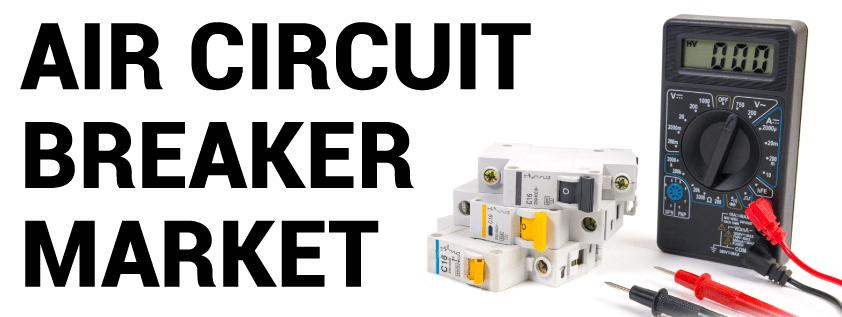 Air Circuit Breaker Market