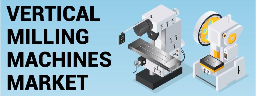 Vertical Milling Machine Market