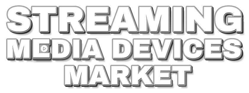 Streaming Media Devices Market