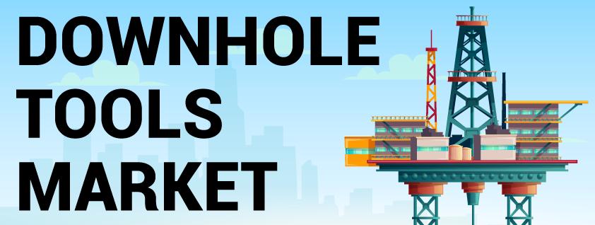 Downhole Tools Market