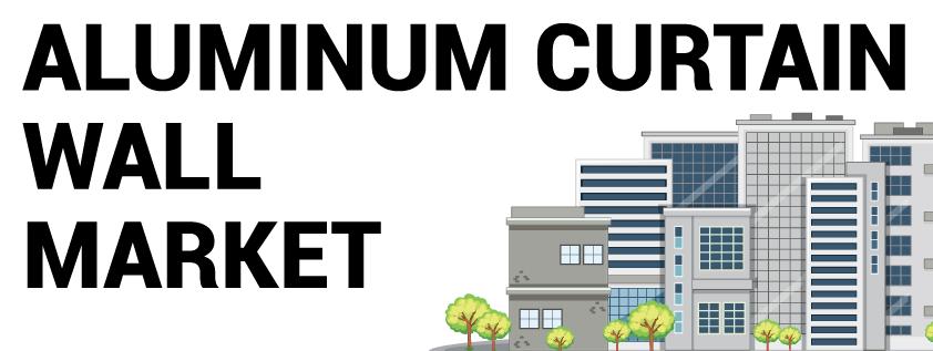 Aluminum Curtain Wall Market