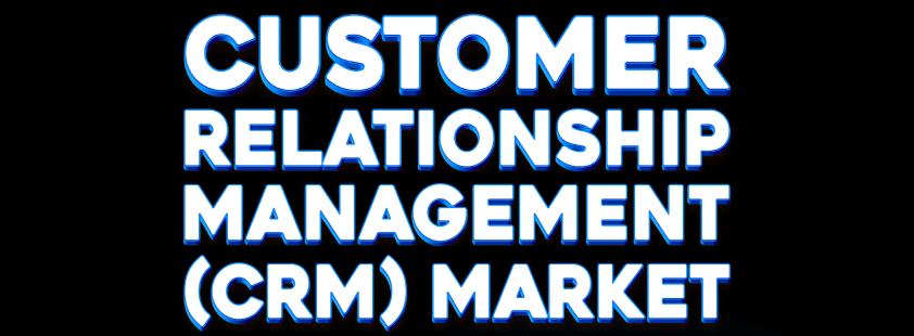 Customer Relationship Management (CRM) Market