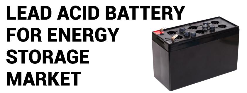 Lead Acid Battery for Energy Storage Market