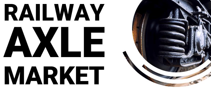 Railway Axle Market