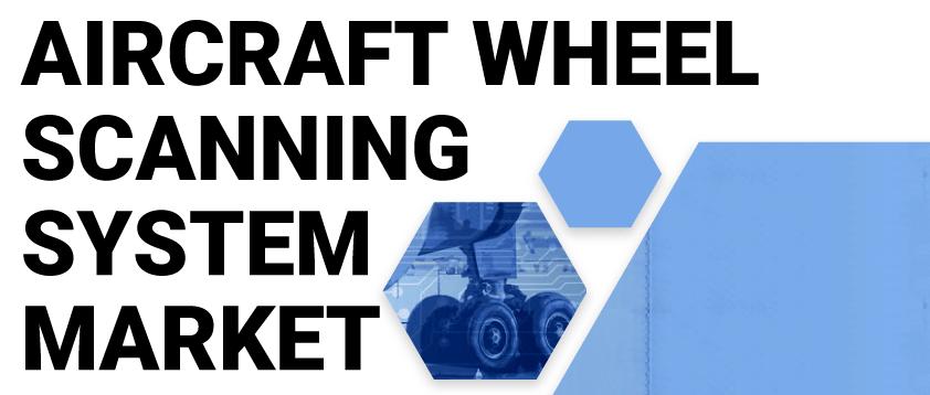 Aircraft Wheel Scanning System Market