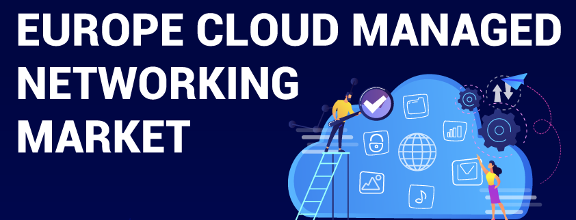 Europe Cloud Managed Networking Market