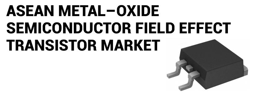 ASEAN Metal–Oxide Semiconductor Field Effect Transistor (MOSFET) Market