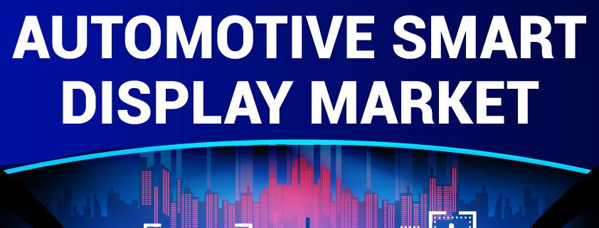 Automotive Smart Display Market