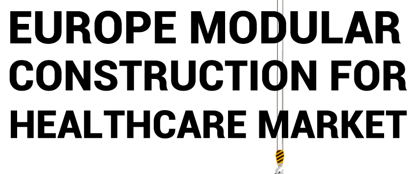 Europe Modular Construction for Healthcare Market