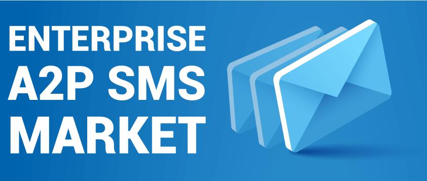 Enterprise A2P SMS Market