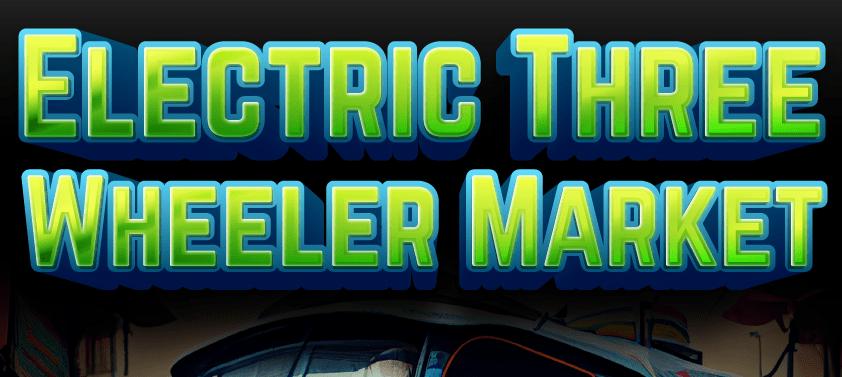 Electric Three Wheeler Market