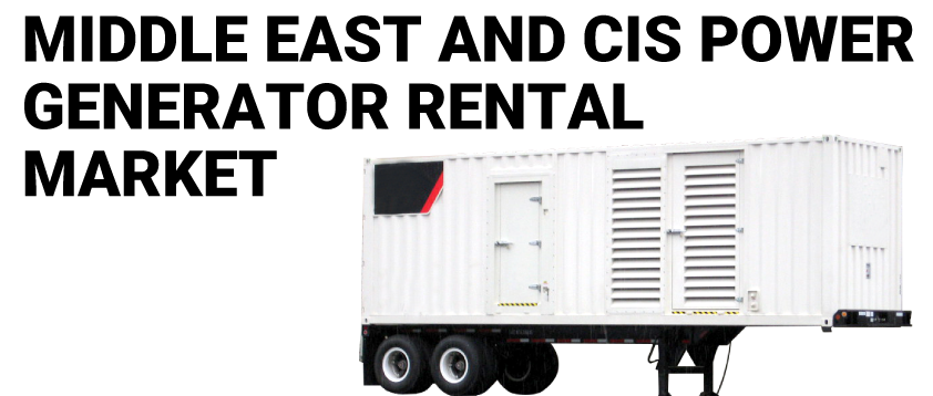 Middle East and CIS Power Generator Rental Market