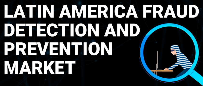 Latin America Fraud Detection and Prevention Market