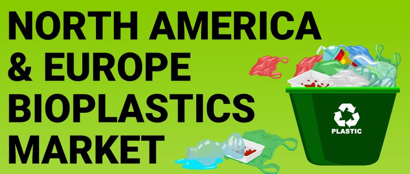 North America and Europe Bioplastics Market