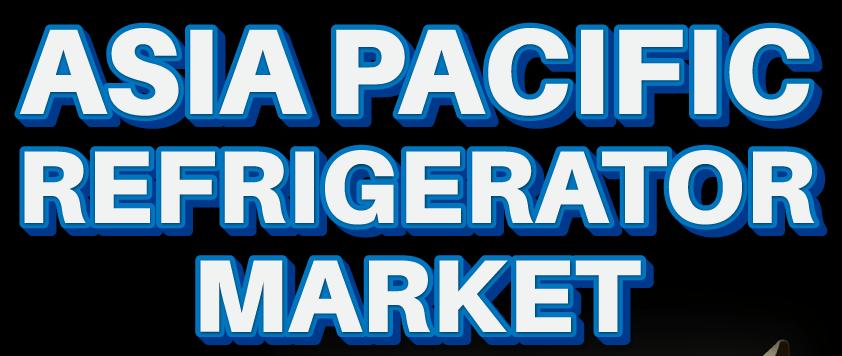 Asia Pacific Refrigerator Market