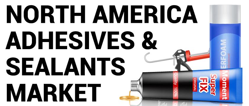North America Adhesives and Sealants Market