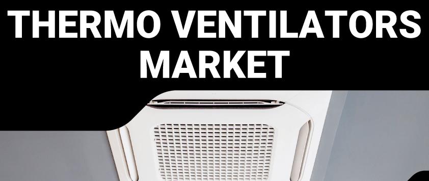 Thermo Ventilators Market